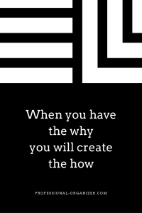 when you have the why you can create the how