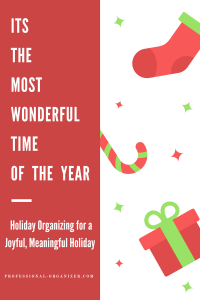 It's the most wonderful time of the year! Holiday organizing for joy and meaning!